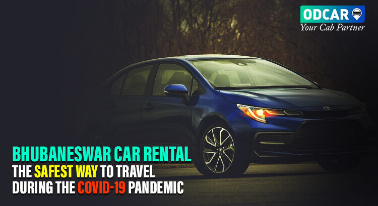 Bhubaneswar Car Rental – The Safest Way to Travel during the COVID-19 Pandemic